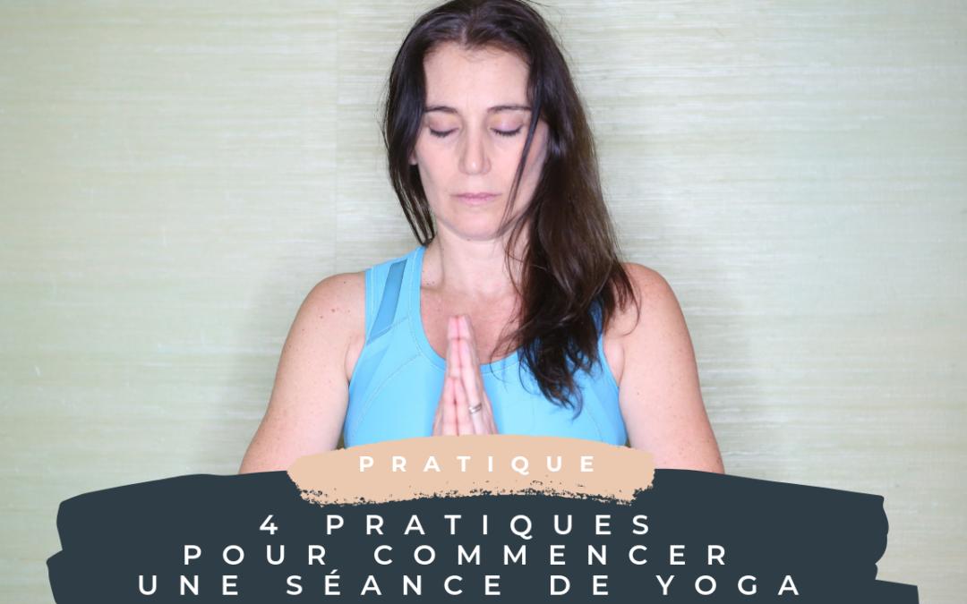 4 pratiques pour commencer une séance de yoga