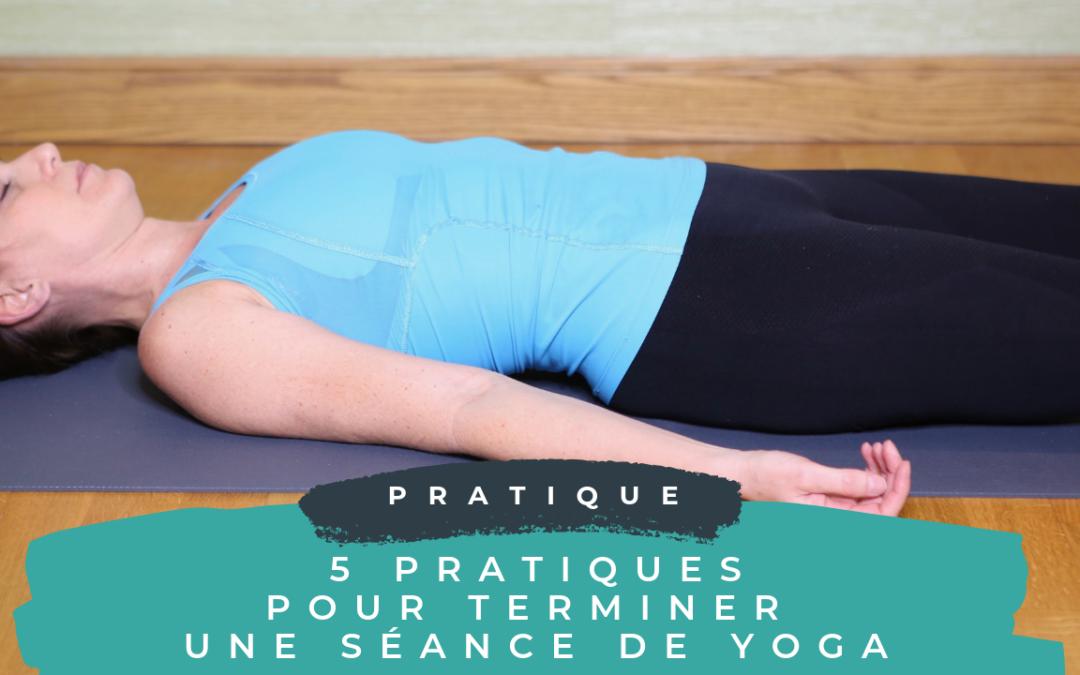 5 pratiques pour terminer une séance de yoga
