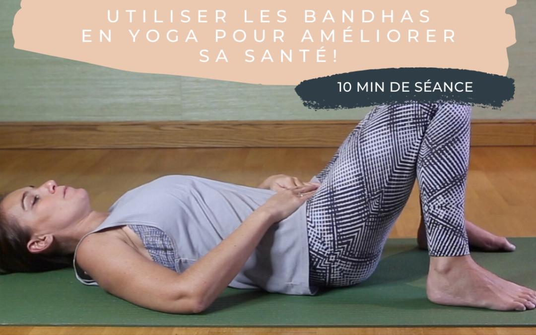 Pratique 35 – Utiliser les bandhas en yoga pour améliorer sa santé!