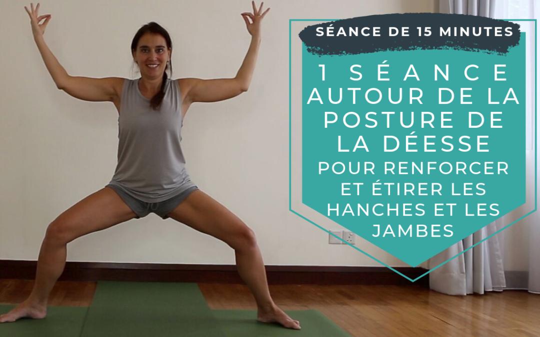 Pratique 67 – Enchainement autour de la déesse pour renforcer et étirer les hanches et les jambes