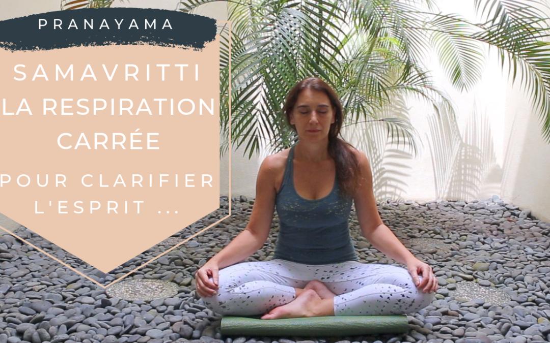 Pratique 68 – La respiration carrée, Samavritti, pour clarifier l'esprit …